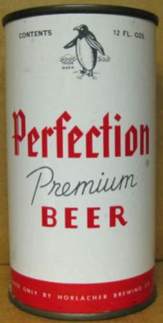 Perfection Premium Beer Flat Top SS Can w Penguin Horlacher Pennsylvania 1958 Beer Can Collection, Old Beer Cans, Premium Beer, Beers Of The World, Hot Shots, Craft Beer, Lettering, Typography, Pennsylvania