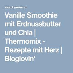 Vanille Smoothie mit Erdnussbutter und Chia | Thermomix - Rezepte mit Herz | Bloglovin'