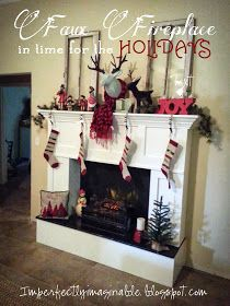 Imperfectly Imaginable : faux fireplace in time for the holdiays!