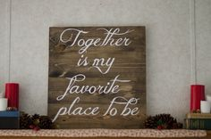 Together+is+my+favorite+place+to+be+rustic+love+sign+by+PrettyPene,+$40.00