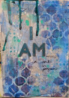 I AM a work in progress    mixed media art journal page