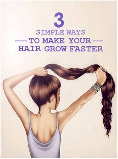 3 Simple Ways To Make Your Hair Grow Faster.