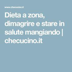 Dieta a zona, dimagrire e stare in salute mangiando | checucino.it