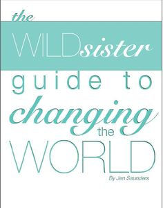 The Wild Sister Guide to Changing the World by Jen Saunders. Free with the subscription of Wild Sister's Anniversary Issue. I had the fortunate gift of being one of Jen's ten women, Cinda