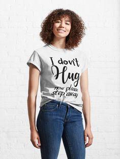 """I don't hug now please step away "" T-shirt by BachiraChel   Redbubble"
