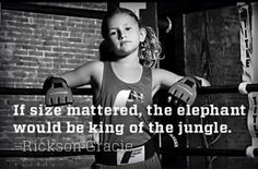 You're strong no matter what size you are!   Rickson Gracie quotes   Quotes for kids