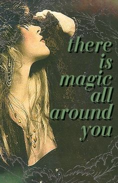 "~ There is Magic All Around yOu.--Stevie Nicks, ""Rooms on Fire"" Stevie Nicks Quotes, Stevie Nicks Fleetwood Mac, Lindsey Buckingham, Stephanie Lynn, Practical Magic, Believe In Magic, Gypsy Soul, Her Music, Magick"