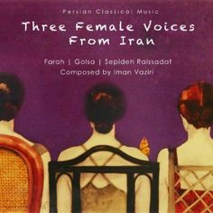 Three Female Voices From Iran - Three Female Voices From Iran