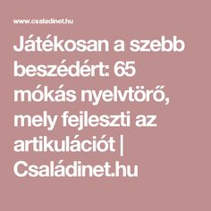 Játékosan a szebb beszédért: 65 mókás nyelvtörő, mely fejleszti az artikulációt | Családinet.hu Science For Kids, Games For Kids, Activities For Kids, Dysgraphia, Dyslexia, Classroom Language, Montessori Toys, Business For Kids, English Grammar