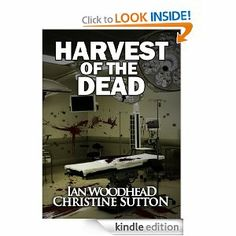 Harvest of the Dead  Many of you have read the works of Ian Woodhead or Christine Sutton. Now be prepared to be frightened as Ian and Christine collaborate in an ultimate work of Zombie Horror!  I know I will be sleeping with the lights on tonight!!!