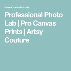 Professional Photo Lab | Pro Canvas Prints | Artsy Couture