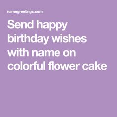 Send happy birthday wishes with name on colorful flower cake Birthday Cake Write Name, Birthday Wishes With Name, Birthday Cake Writing, Birthday Board, Happy Birthday Wishes, Hello Kitty Birthday Cake, Colorful Flowers, Chocolate Cake, Birthdays