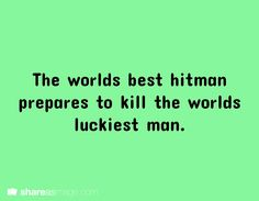 The worlds best hitman prepares to kill the worlds luckiest man.