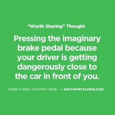 I do this ALL the time~! I reach for the imaginary steering wheel as well... haha
