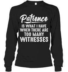 Patience is What I Have When Sassy Long Sleeve Outfit Women Funny Sayings Long Sleeve Womens