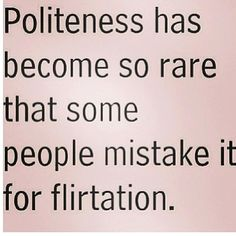 Sad, but true.  Politeness has become so rare that some people mistake it for flirtation.