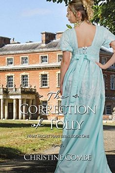 The Correction of Folly (What Might Have Been Book 1) by Christine Combe (