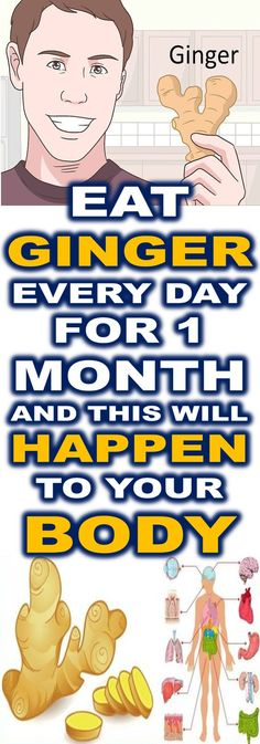 EAT GINGER EVERY DAY FOR ONE MONTH AND THIS WILL HAPPEN TO YOUR BODY!