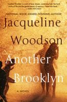 ISBN:	9780062359988 Another Brooklyn : a novel by Woodson, Jacqueline  08/16/2016
