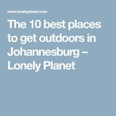 The 10 best places to get outdoors in Johannesburg – Lonely Planet
