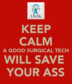 KEEP CALM A GOOD SURGICAL TECH WILL SAVE YOUR ASS