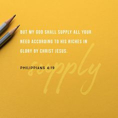 But my God shall supply all your need according to his riches in glory by Christ Jesus. Philippians 4:19 KJV http://bible.com/1/php.4.19.KJV