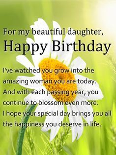 For my Beautiful Daughter - Daisy Happy Birthday Card: What better image than a blooming daisy to help your beautiful daughter celebrate another year of life. This lovely birthday card brings with it a special message for her: that she has grown into the amazing woman who continues to make you proud each and every day.