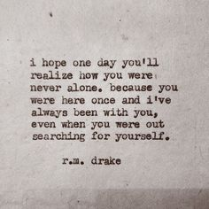"""... I've always been with you"" -r.m.drake"