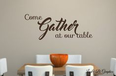 Come Gather at our table-Vinyl Wall Decal-Vinyl Lettering- Dining Room- Kitchen- Decor Words for your wall- Quotes- Home Decor by landbgraphics on Etsy