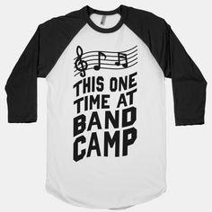 This One Time at Band Camp (Juniors) | HUMAN | T-Shirts, Tanks, Sweatshirts and Hoodies