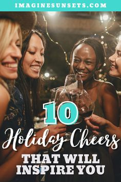 Raise your glasses and give one of these 10 Holiday cheers that will inspire you to celebrate this holiday season!