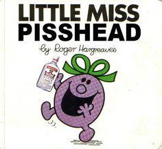 little miss pisshead - Culta 2 - Best Humor Funny Mister And Misses, Mr Men Little Miss, Little Miss Books, Funny Jokes, Hilarious, Funny Sarcastic, Stefan Zweig, Ladybird Books, Good Humor
