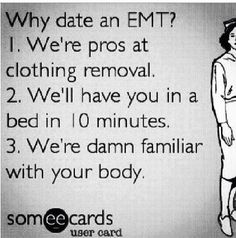 Date an EMT. haha Had to laugh at this one! Emt Memes, Paramedic Humor, Ems Humor, Firefighter Paramedic, Medical Humor, Nurse Humor, Paramedic Student, American Firefighter, Funny Medical