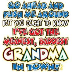 Go Ahead Push Me Around...But You Ought To Know... I'v Got The Meanest Baddest Grandma In Town by Mychristianshirts on Etsy