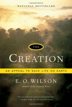 The Creation: An Appeal to Save Life on Earth by Edward O. Wilson :: E. O. Wilson is a personal hero of mine and this passionate, beautiful argument to save the life of our planet moves my very soul. It's written as an appeal to clergy to try to bridge the science-religion divide and have all sides join the battle for our environment and the species who inhabit it but everyone, regardless of beliefs or lack thereof, will find something of meaning in this beautiful work.