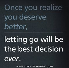 Once you realize you deserve better, letting go will be the best decision ever. by deeplifequotes, via Flickr