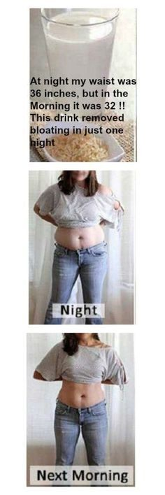 At night my waist was 36 inches, but in the Morning it was 32 !! This drink removed bloating in just one night