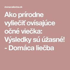Ako prírodne vyliečiť ovísajúce očné viečka: Výsledky sú úžasné! - Domáca liečba Nordic Interior, Health And Beauty, Beauty Hacks, Beauty Tips, Detox, Health Fitness, Hair Beauty, Makeup, How To Make