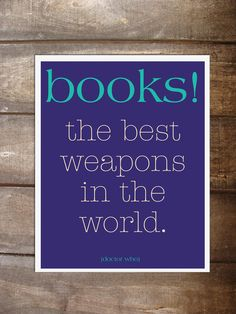 Books - the best weapons in the world.  Doctor Who