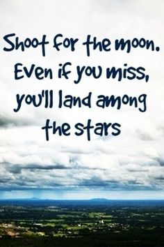 love this quote...though incorrect...the moon is closer than the stars