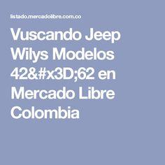 Vuscando Jeep Wilys Modelos 42=62 en Mercado Libre Colombia