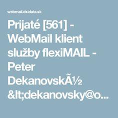 Prijaté [561] - WebMail klient služby flexiMAIL - Peter Dekanovský <dekanovsky@orava.sk>