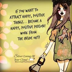 If you want to attract happy, positive things... become a happy, positive person! Work from the inside out! ~Mandy Hale ..._More fantastic quotes on: https://www.facebook.com/SilverLiningOfYourCloud  _Follow my Quote Blog on: http://silverliningofyourcloud.wordpress.com/