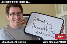 Attract top tech talent by attending hackathons.    Quote from David Spark, @dspark at SXSW Interactive 2012.