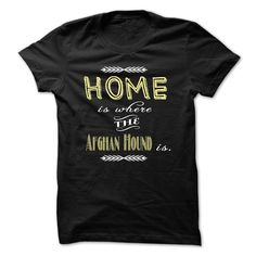 Limited Edition Home is where the Afghan Hound is!!! shirt is a must-have for your collection. NOT SOLD IN STORES.