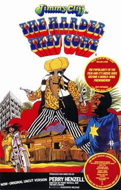 """The Harder They Come"" (1972). COUNTRY: Jamaica. DIRECTOR: Perry Henzell. SCREENWRITER: Perry Henzell, Trevor D. Rhone. COMPOSER: Jimmy Cliff, Desmond Dekker, The Slickers. CAST: Jimmy Cliff, Janet Bartley, Carl Bradshaw, Ras Daniel Hartman, Basil Keane, Bob Charlton, Winston Stona, Lucia White"