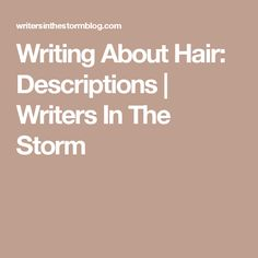 Writing About Hair: Descriptions | Writers In The Storm