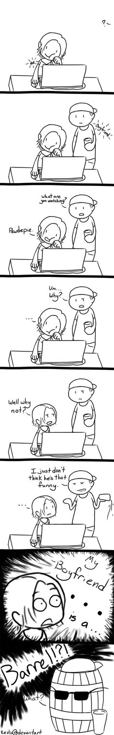 Pewdiepie this would be me but with cry and pewd's also but im a cry fan but i still love pewdie thought man geez