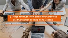 Things You Must Know Before You Outsource Lead Generation To Vendors - It's prudent to enquire about the capabilities of your vendor before outsource lead generation job in order to achieve excellent results.