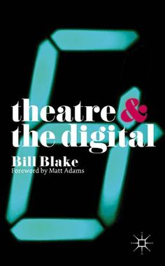 Theatre & the digital / Bill Blake - Houndmills, Basingstoke : Palgrave Macmillan, 2014